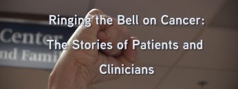 Ringing the Bell on Cancer: The stories of patients & clinicians
